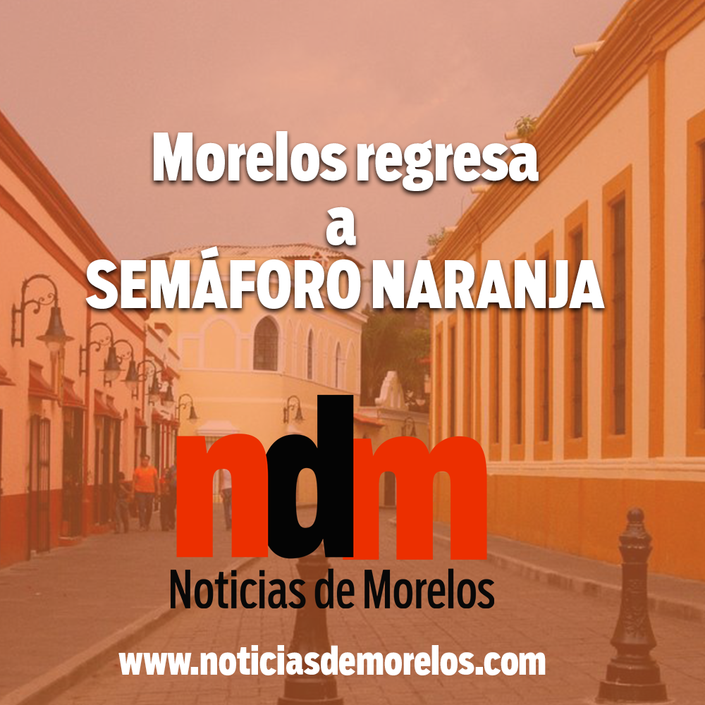 Regresa Morelos a Semáforo Naranja